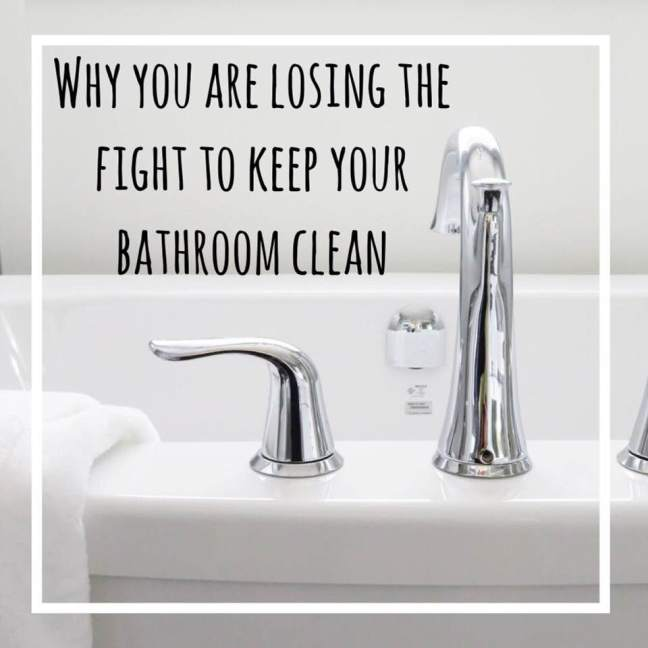 why you are losing the battle to keep your bathroom clean