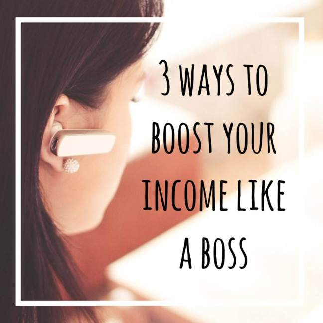 3 Ways to Boost Your Income Like a Boss