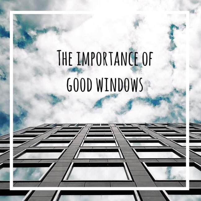 The Importance of Good Windows