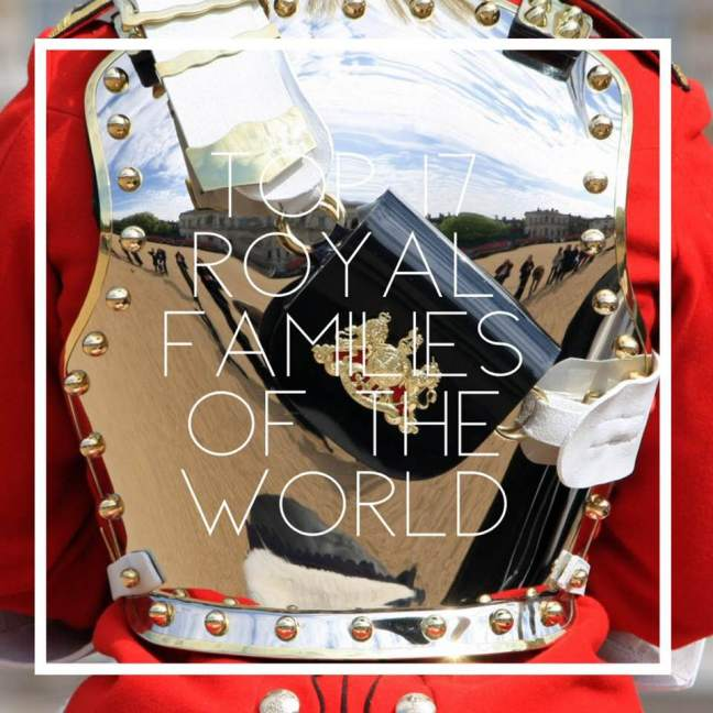 Top 17 Royal Families Of The World