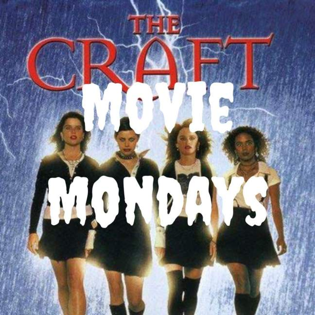 The Craft || Movie Mondays