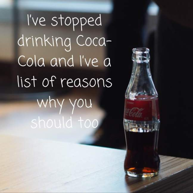 I've stopped drinking Coca Cola and I've a list of reasons why you should too