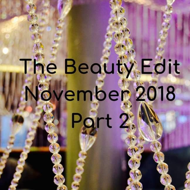 The beauty edit \\ November 2018 \\ part 2