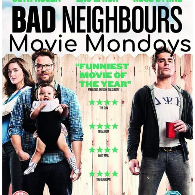Bad Neighbours || Movie Mondays