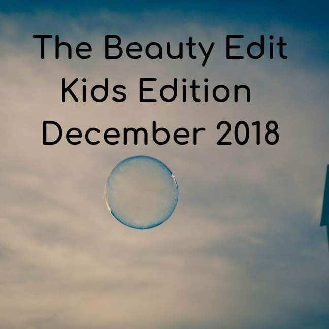 The Beauty Edit || Kids Edition || December 2018