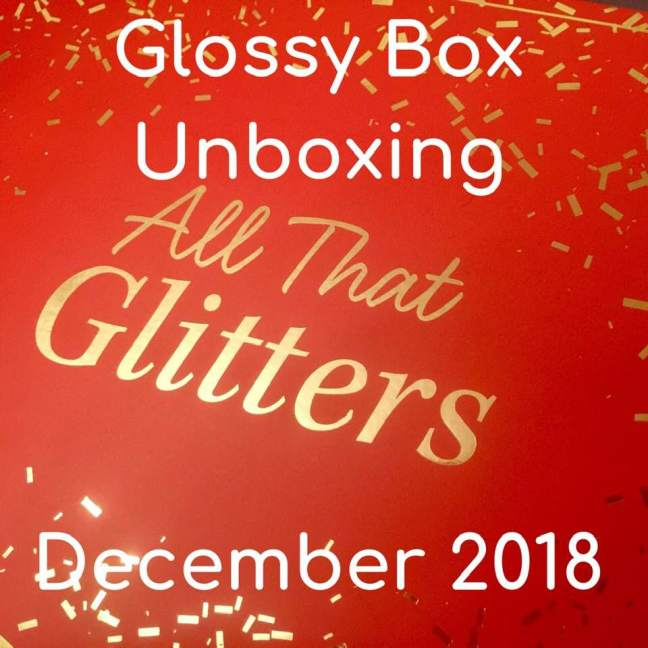All that glitters by Glossy Box || December 2018