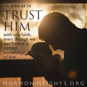 He asks us to trust him with our faith, even though we don't have a perfect knowledge of him.
