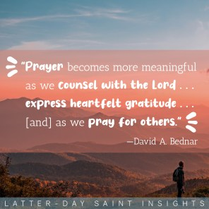 """A silhouette of a man is standing on a mountain looking out at a beautiful sunset. There is a quote on the picture that says, """"Prayer becomes more meaningful as we counsel with the Lord . . . express heartfelt gratitude . . . [and] as we pray for others."""""""