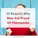 20 Reasons Why Men Are Proud Of Themselves