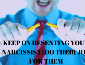 Keep On Resenting Your Narcissist: Do Their Job For Them