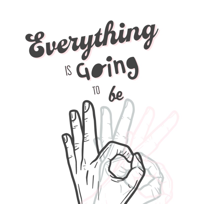 picture of hand doing an ok sign and the words 'everything is going to be'...