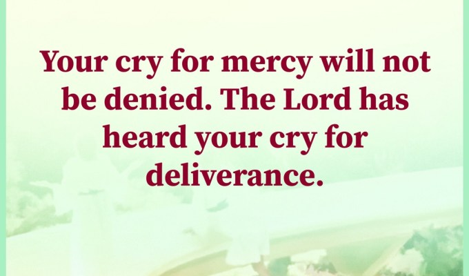 Your Cry For Mercy Will Not Be Denied