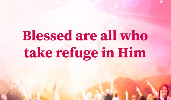 Blessed Are All Who Take Refuge In Him