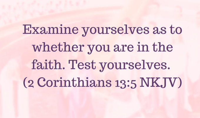 Examine Yourselves As To Whether You Are In The Faith