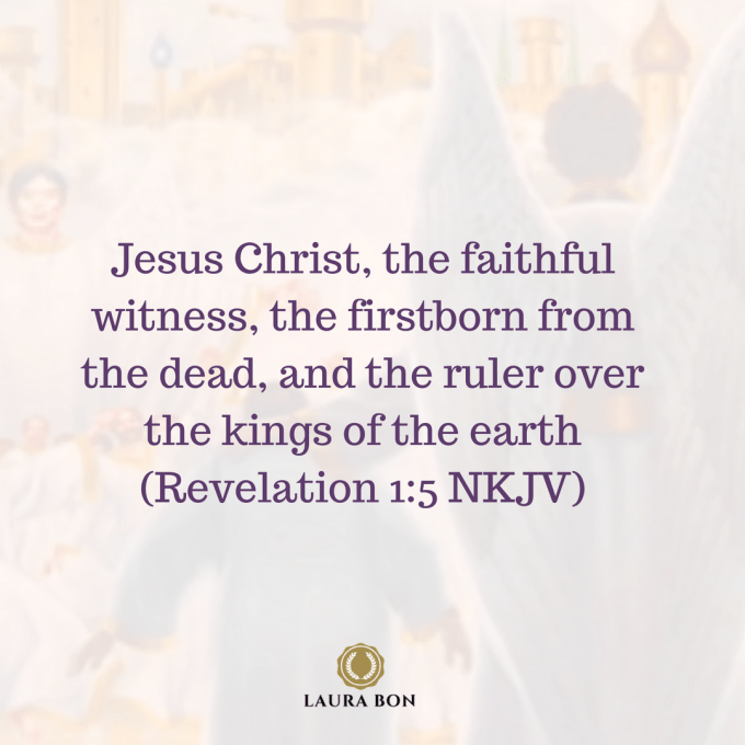 Jesus Christ, the faithful witness, the firstborn from the dead, and the ruler over the kings of the earth (Revelation 1_5 NKJV) (1).png