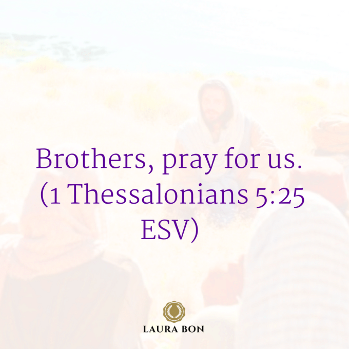 Copy of Brothers, pray for us. (1 Thessalonians 5_25 ESV).png
