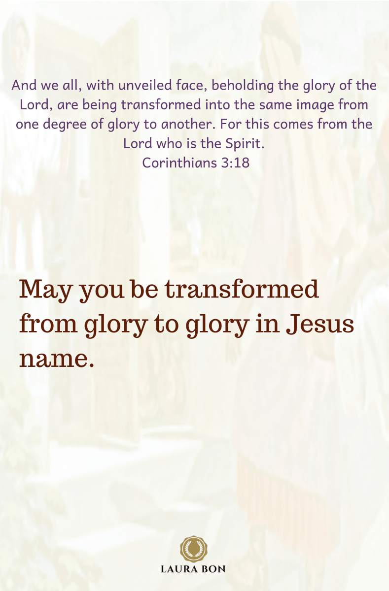 And we all, with unveiled face, beholding the glory of the Lord, are being transformed into the same image from one degree of glory to another. For this comes from the Lord who is the Spirit.-3.png