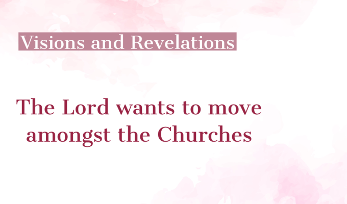 Visions And Revelations   – The Lord Wants To Move Amongst The Churches