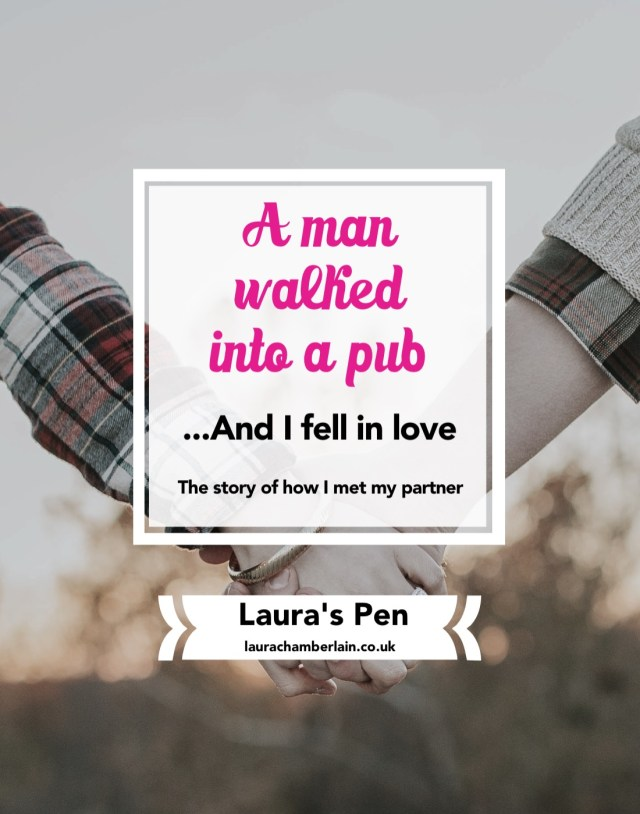 A man walked into a pub..and I fell in love. The story of me and my partner