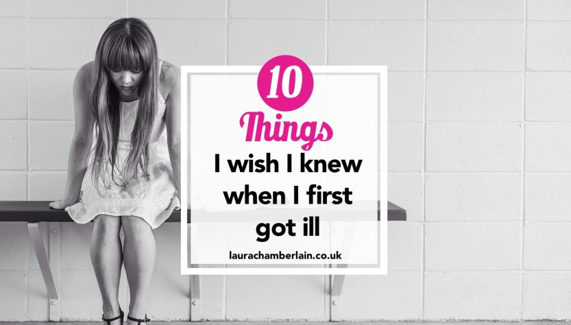 Ten things I wish I knew when I first got ill