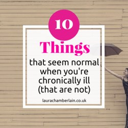 10 things that seem normal when you're chronically ill that are not