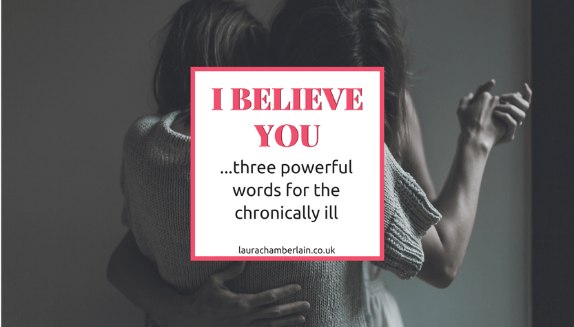 I believe you: three powerful words for the chronically ill