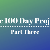 The 100 Day Project: Part Three
