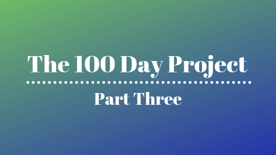 The 100 Day Project Part Three blog cover