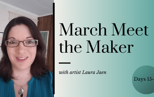 March Meet the Maker: Days: 15-21 blog cover