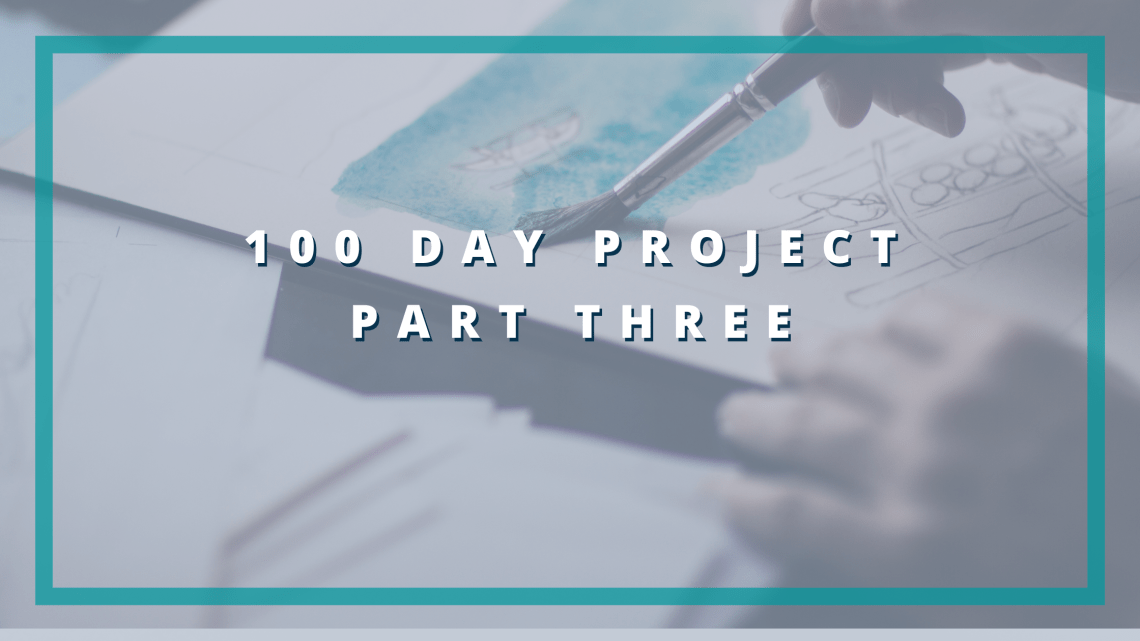 100 day project part three blog cover