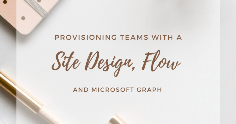 Provisioning Teams with a Site Design, Flow and Microsoft Graph