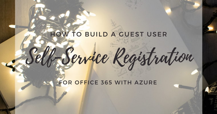 How to build a guest user self-service registration for Office 365 with Azure
