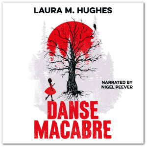 Danse Macabre by Laura M. Hughes - THE AUDIOBOOK!