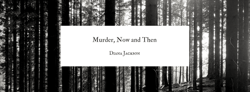 MURDER, NOW AND THEN by Diana Jackson