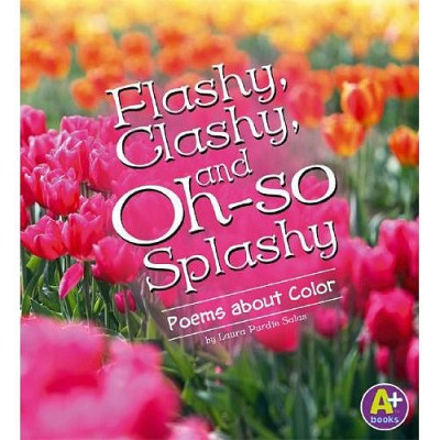 Flashy, Clashy, and Oh-So Splashy: Poems about Color