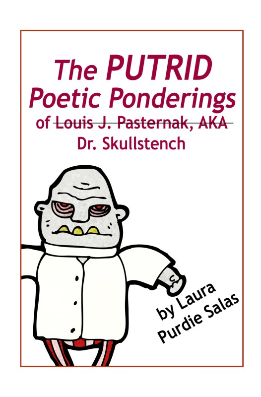 The Putrid Poetic Ponderings of Louis J. Pasternak, AKA Dr. Skullstench