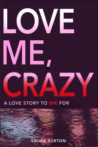 Book Cover: Love Me, Crazy by Laura Burton