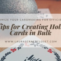 10 Tips for Creating Cards in Bulk / Batches --How to Optimize for Holiday Efficiency