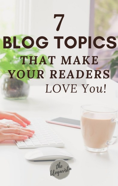 7 blog topics that make your readers LOVE you! Find out what to write about to build loyal readers.
