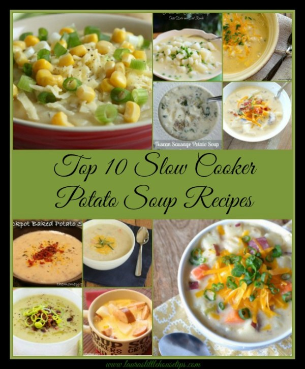 Top 10 Slow Cooker Potato Soup Recipes www.lauraslittlehousetips.com