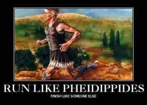 "poster: ""Run like Pheidippides. Finish like someone else."""