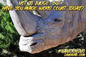 Rhino asking, Not to judge, but have you made word count today? #NaNoRhino LauraVAB.com