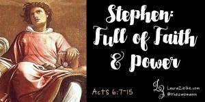 Acts 6:7-15 ~ Stephen: Full of Faith & Power