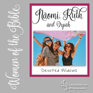 Women of the Bible: Naomi, Ruth & Orpah