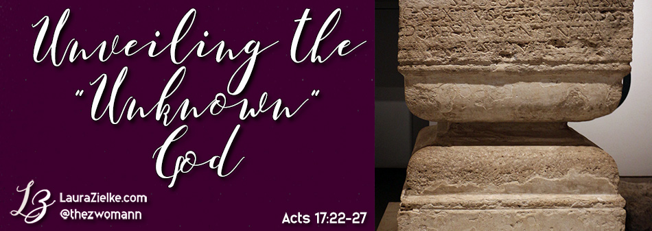 "Acts 17:22-27 ~ Unveiling the ""Unknown"" God"