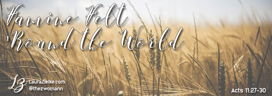 Acts 11:27-30 ~ Famine Felt 'Round the World