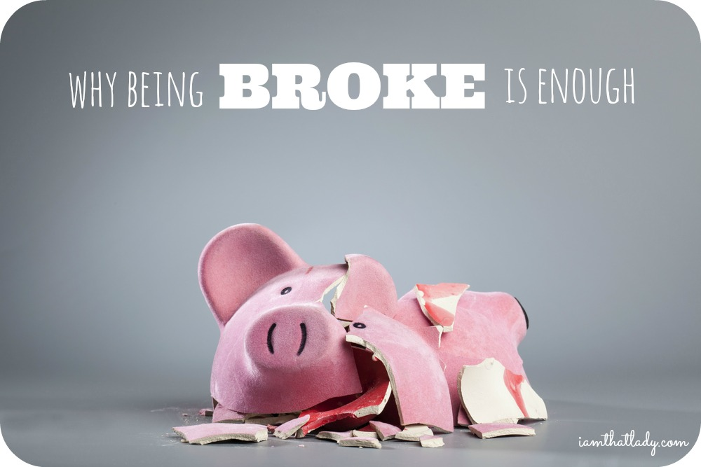Many want more money and more material things - I want more family and less stress. That is why being broke is enough for me! See why I am so determined to make it work.