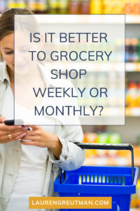 is it better to grocery shop weekly or monthly