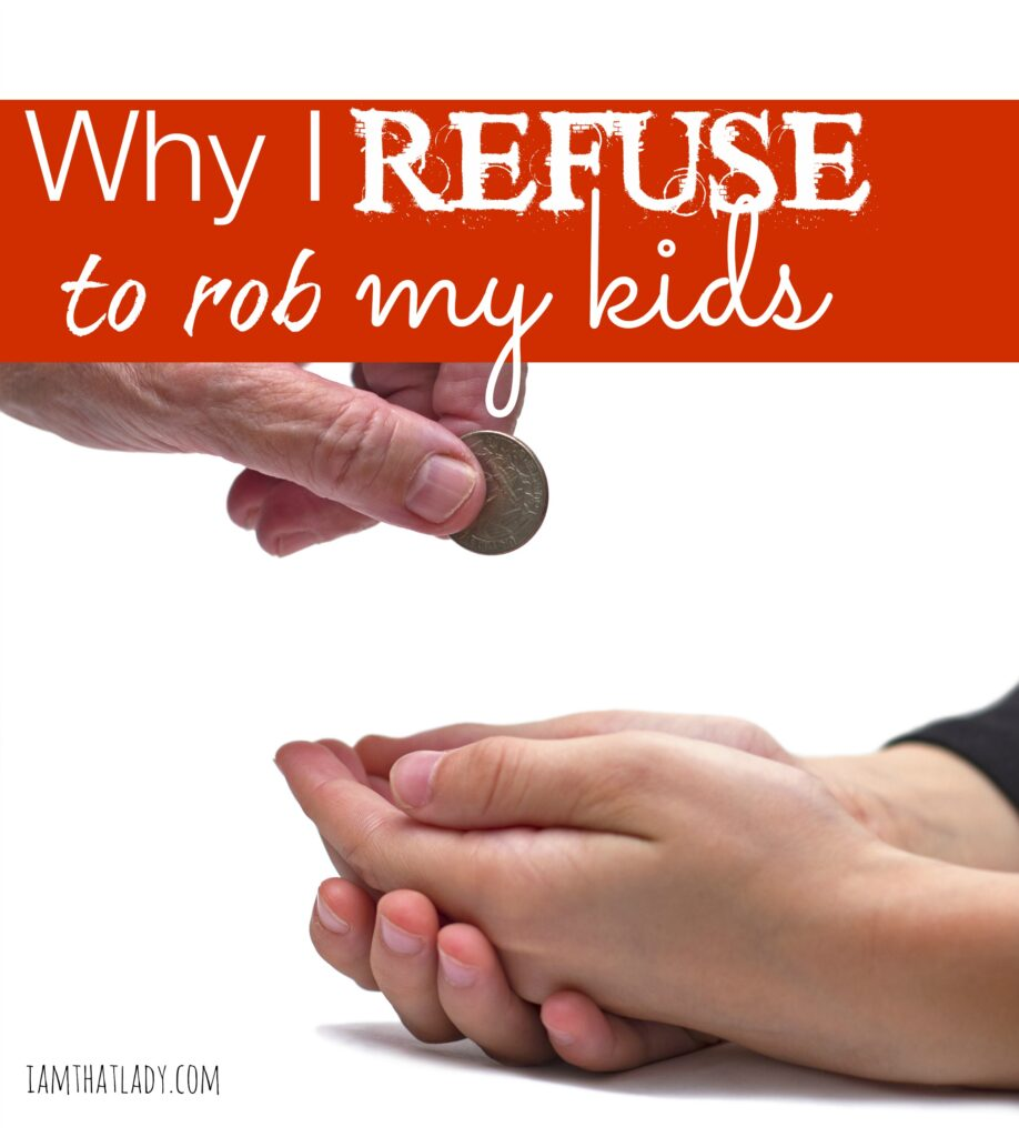 Why I refuse to rob my kids