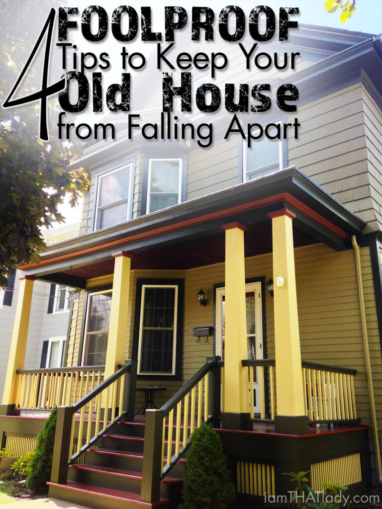 Do you have an old house? Here are 4 Foolproof Tips to Kepp your Old House from Falling Apart!